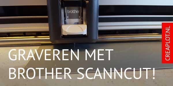 Nu voor het eerst mogelijk. Graveren met de Brother ScanNCut Snijplotters. Exlusief bij Creaplot.nl